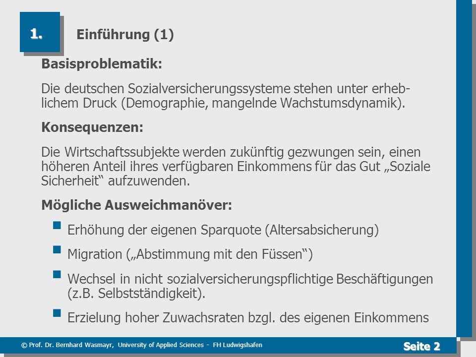 © Prof. Dr. Bernhard Wasmayr, University of Applied Sciences - FH Ludwigshafen Seite 2 Einführung (1) Basisproblematik: Die deutschen Sozialversicheru
