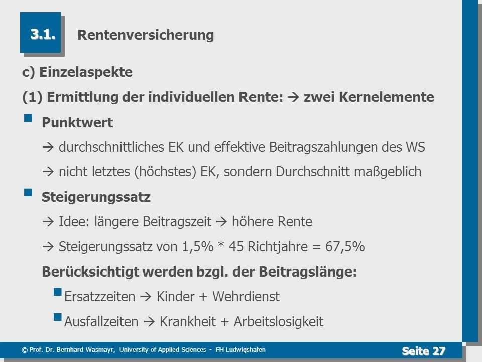 © Prof. Dr. Bernhard Wasmayr, University of Applied Sciences - FH Ludwigshafen Seite 27 Rentenversicherung c) Einzelaspekte (1) Ermittlung der individ