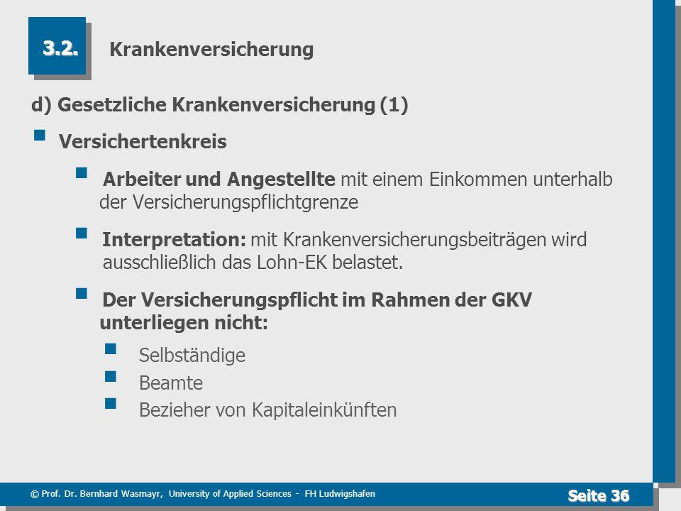 © Prof. Dr. Bernhard Wasmayr, University of Applied Sciences - FH Ludwigshafen Seite 36 Krankenversicherung d) Gesetzliche Krankenversicherung (1)  V