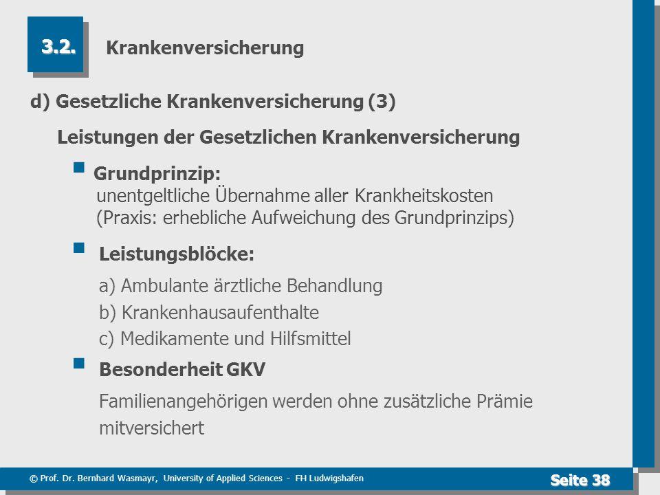 © Prof. Dr. Bernhard Wasmayr, University of Applied Sciences - FH Ludwigshafen Seite 38 Krankenversicherung d) Gesetzliche Krankenversicherung (3) Lei