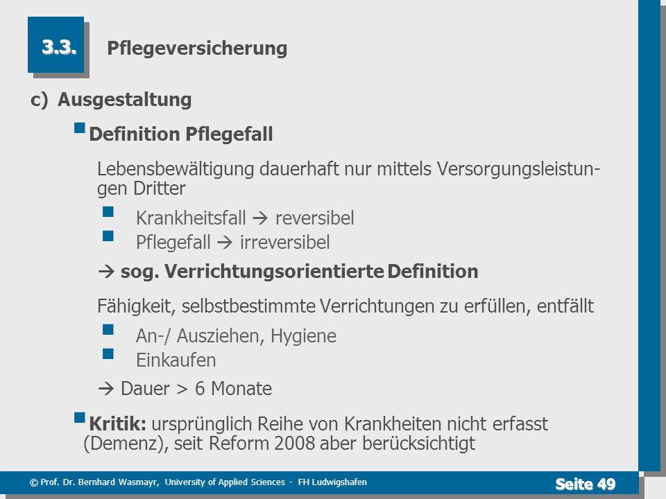 © Prof. Dr. Bernhard Wasmayr, University of Applied Sciences - FH Ludwigshafen Seite 49 Pflegeversicherung c)Ausgestaltung  Definition Pflegefall Leb