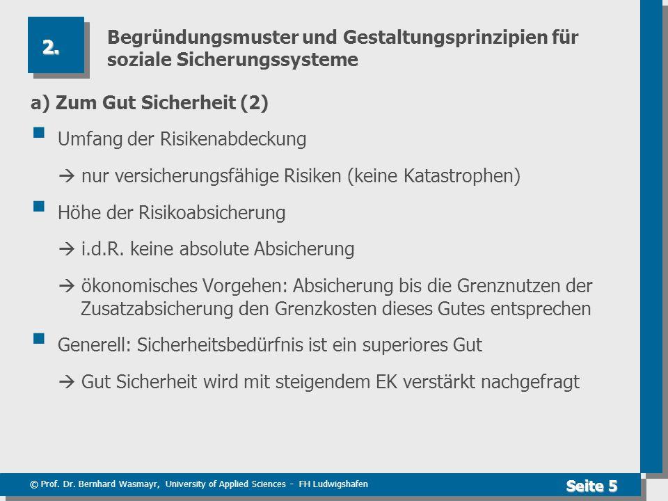 © Prof. Dr. Bernhard Wasmayr, University of Applied Sciences - FH Ludwigshafen Seite 5 Begründungsmuster und Gestaltungsprinzipien für soziale Sicheru