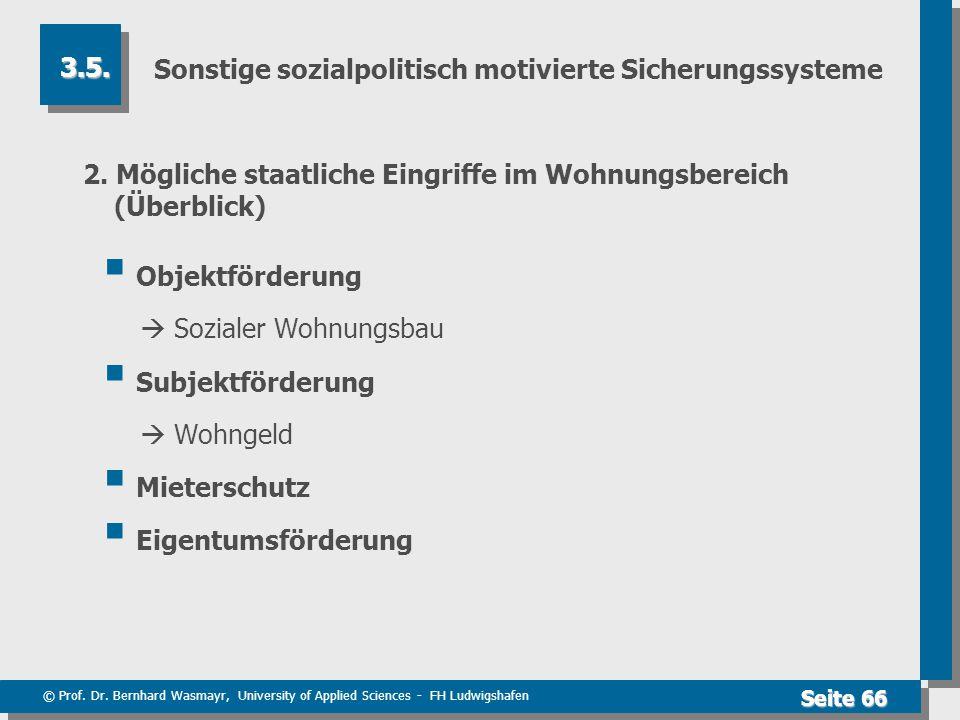 © Prof. Dr. Bernhard Wasmayr, University of Applied Sciences - FH Ludwigshafen Seite 66 Sonstige sozialpolitisch motivierte Sicherungssysteme 2. Mögli