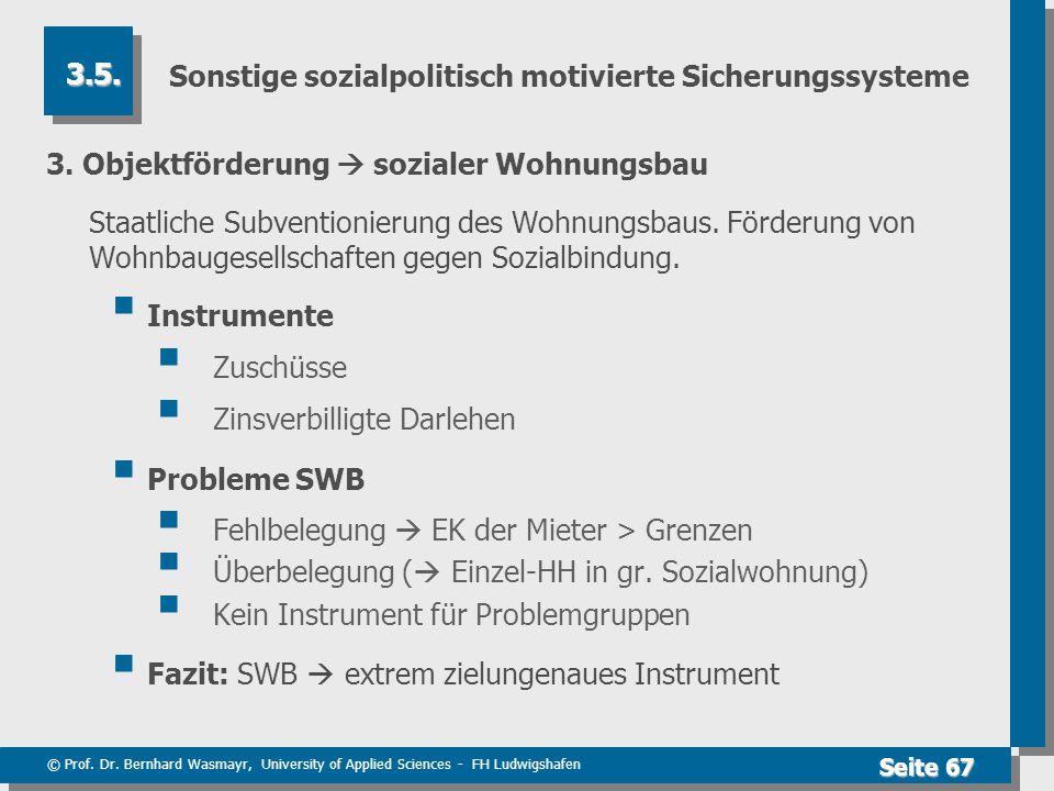 © Prof. Dr. Bernhard Wasmayr, University of Applied Sciences - FH Ludwigshafen Seite 67 Sonstige sozialpolitisch motivierte Sicherungssysteme 3. Objek