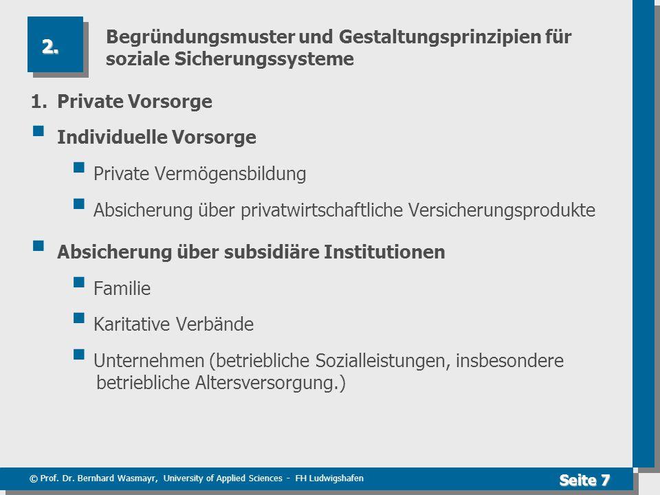 © Prof. Dr. Bernhard Wasmayr, University of Applied Sciences - FH Ludwigshafen Seite 7 Begründungsmuster und Gestaltungsprinzipien für soziale Sicheru