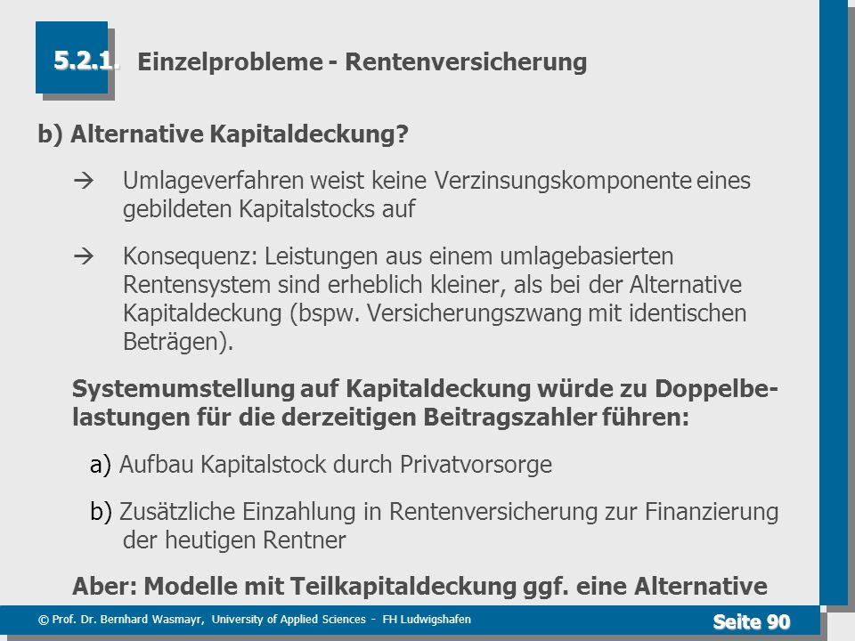 © Prof. Dr. Bernhard Wasmayr, University of Applied Sciences - FH Ludwigshafen Seite 90 Einzelprobleme - Rentenversicherung b) Alternative Kapitaldeck