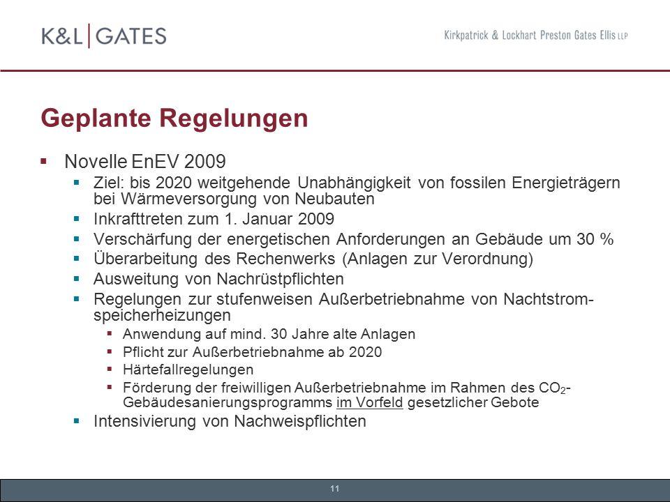 11 Geplante Regelungen  Novelle EnEV 2009  Ziel: bis 2020 weitgehende Unabhängigkeit von fossilen Energieträgern bei Wärmeversorgung von Neubauten 