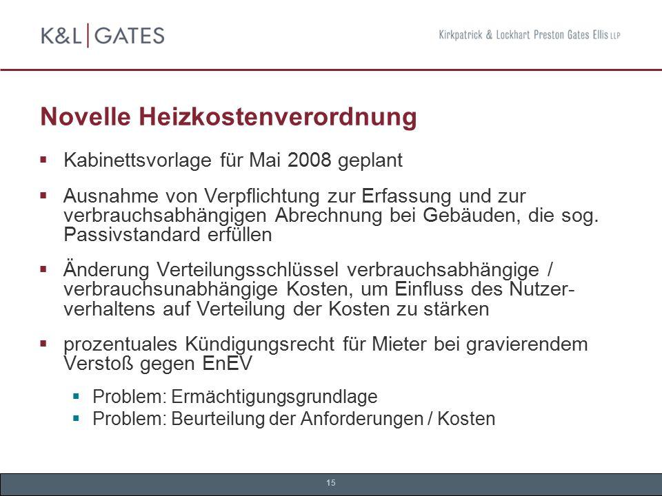 15 Novelle Heizkostenverordnung  Kabinettsvorlage für Mai 2008 geplant  Ausnahme von Verpflichtung zur Erfassung und zur verbrauchsabhängigen Abrech