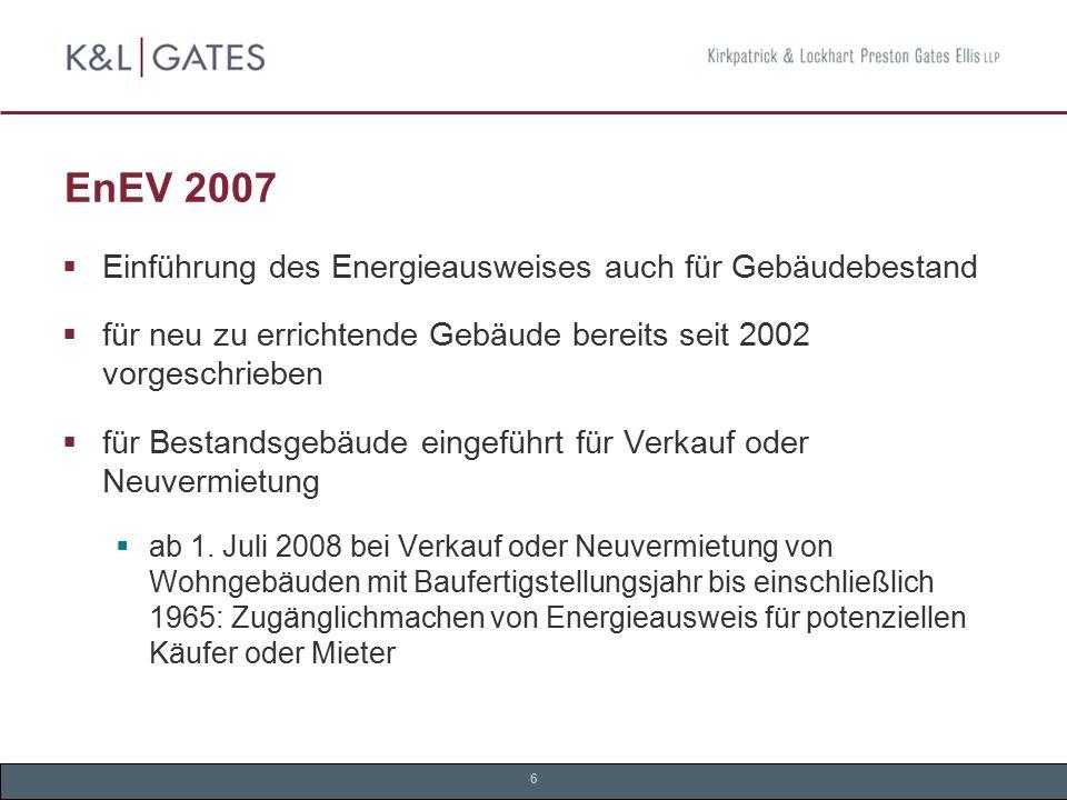 6 EnEV 2007  Einführung des Energieausweises auch für Gebäudebestand  für neu zu errichtende Gebäude bereits seit 2002 vorgeschrieben  für Bestands