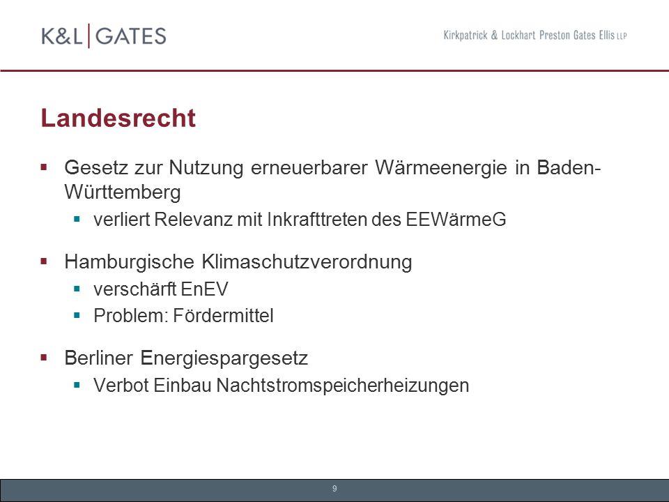 9 Landesrecht  Gesetz zur Nutzung erneuerbarer Wärmeenergie in Baden- Württemberg  verliert Relevanz mit Inkrafttreten des EEWärmeG  Hamburgische K