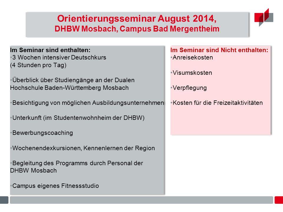 Orientierungsseminar August 2014, DHBW Mosbach, Campus Bad Mergentheim Kontakt: Aylin Chaban Projektmanagerin für Internationale Kooperation E-Mail: chaban@dhbw-mosbach.dechaban@dhbw-mosbach.de Tel.