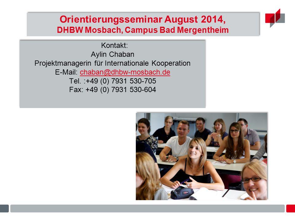 Orientierungsseminar August 2014, DHBW Mosbach, Campus Bad Mergentheim Kontakt: Aylin Chaban Projektmanagerin für Internationale Kooperation E-Mail: c