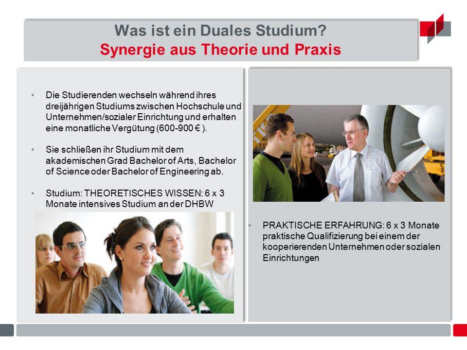 Was ist ein Duales Studium? Synergie aus Theorie und Praxis Die Studierenden wechseln während ihres dreijährigen Studiums zwischen Hochschule und Unte