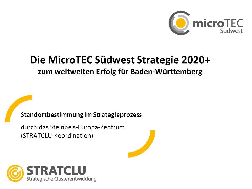 Standortbestimmung im Strategieprozess durch das Steinbeis-Europa-Zentrum (STRATCLU-Koordination) Die MicroTEC Südwest Strategie 2020+ zum weltweiten Erfolg für Baden-Württemberg