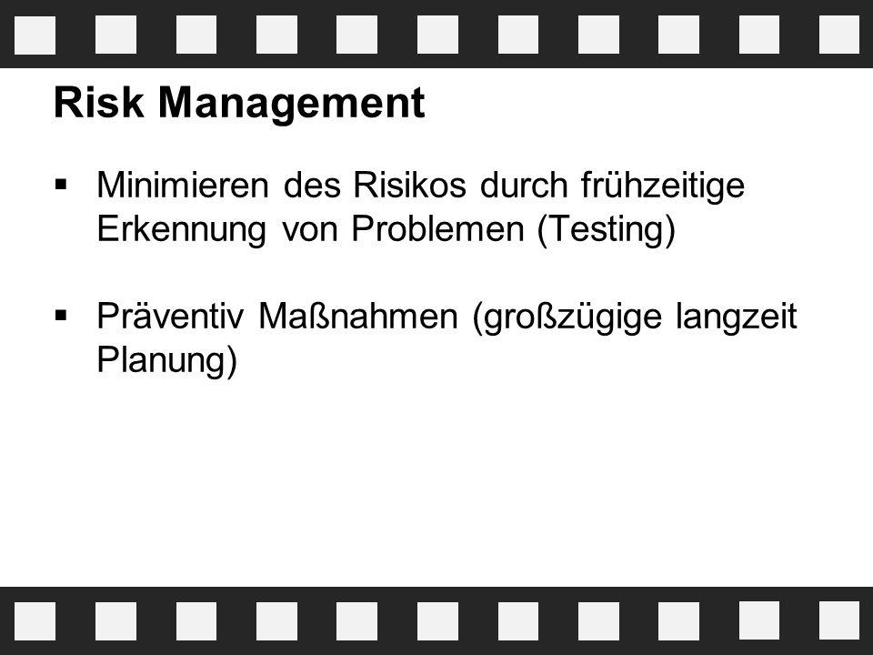 Risk Management  Minimieren des Risikos durch frühzeitige Erkennung von Problemen (Testing)  Präventiv Maßnahmen (großzügige langzeit Planung)
