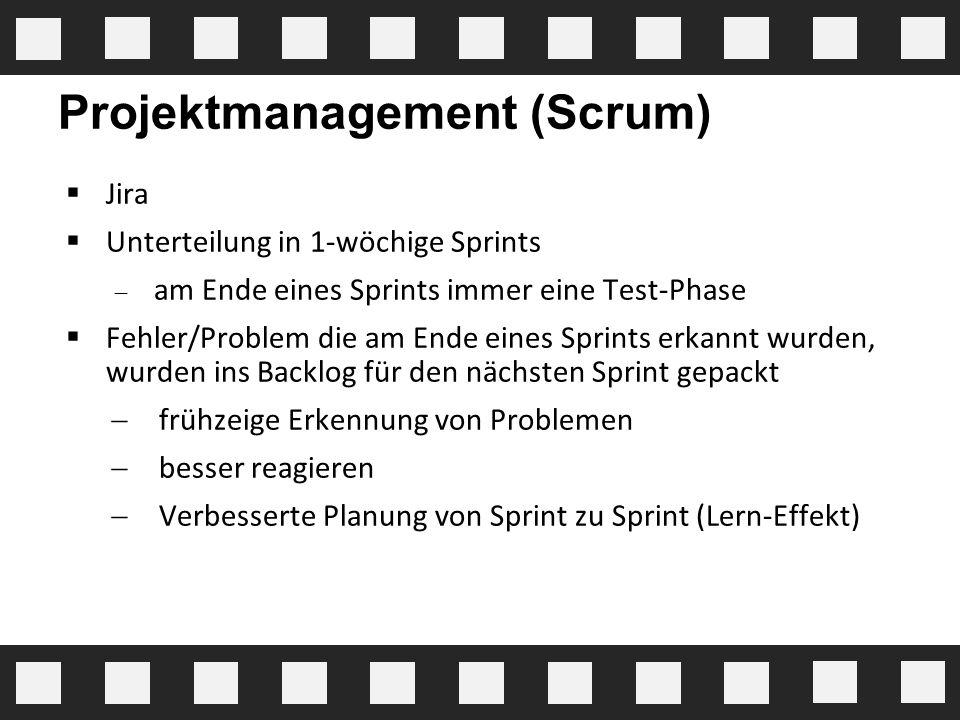 Projektmanagement (Scrum)  Jira  Unterteilung in 1-wöchige Sprints  am Ende eines Sprints immer eine Test-Phase  Fehler/Problem die am Ende eines