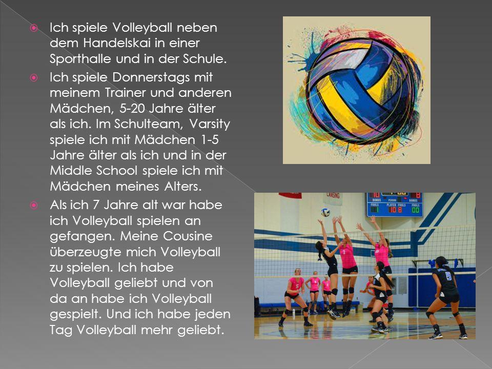  Ich spiele Volleyball neben dem Handelskai in einer Sporthalle und in der Schule.