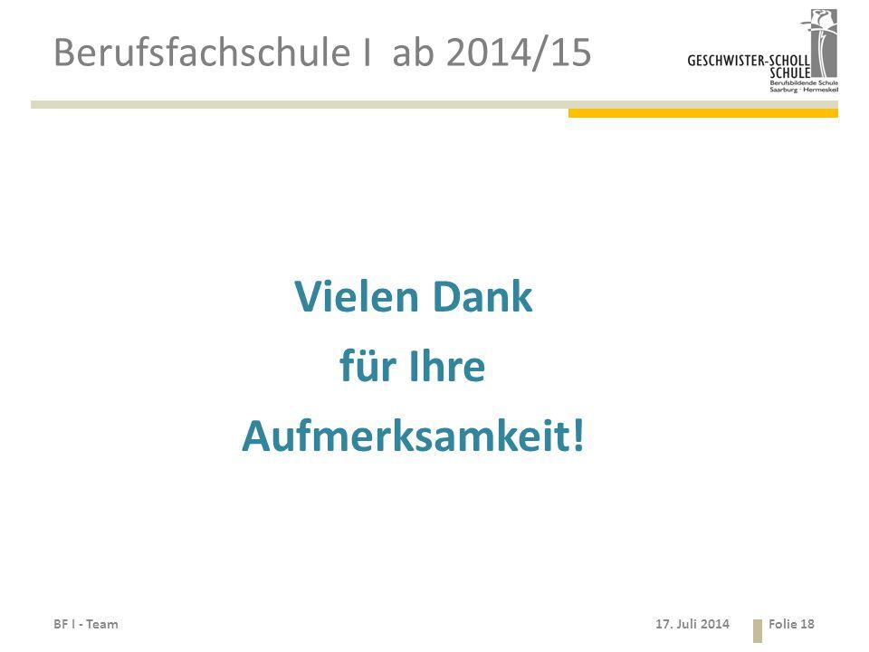 17. Juli 2014 Berufsfachschule I ab 2014/15 Vielen Dank für Ihre Aufmerksamkeit! BF I - TeamFolie 18
