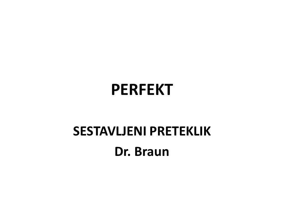 PERFEKT SESTAVLJENI PRETEKLIK Dr. Braun