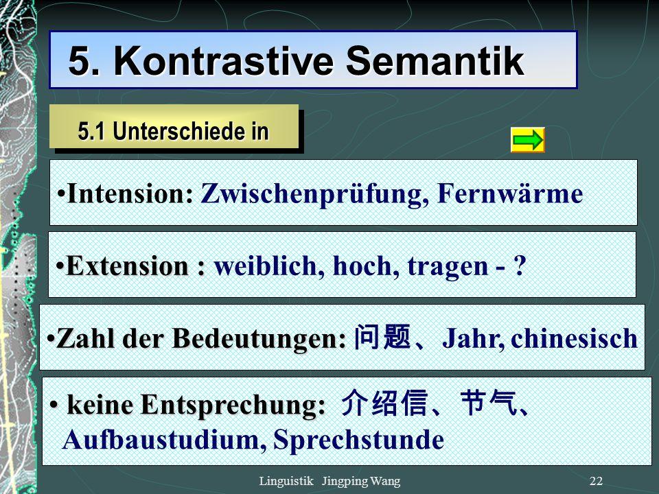 Linguistik Jingping Wang21 4. Analyse der semantischen Struktur - semantische Merkmale = Frau [mensch] + [erwachsen] + [weiblich] = Frau [ 人 ] + [ 女 ]