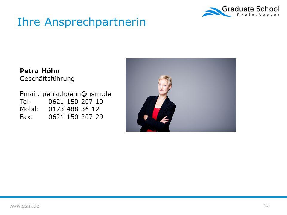 www.gsrn.de Ihre Ansprechpartnerin 13 Petra Höhn Geschäftsführung Email: petra.hoehn@gsrn.de Tel:0621 150 207 10 Mobil:0173 488 36 12 Fax:0621 150 207