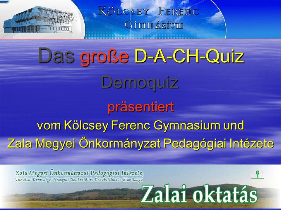 Das große D-A-CH-Quiz präsentiert vom Kölcsey Ferenc Gymnasium und Zala Megyei Önkormányzat Pedagógiai Intézete Demoquiz