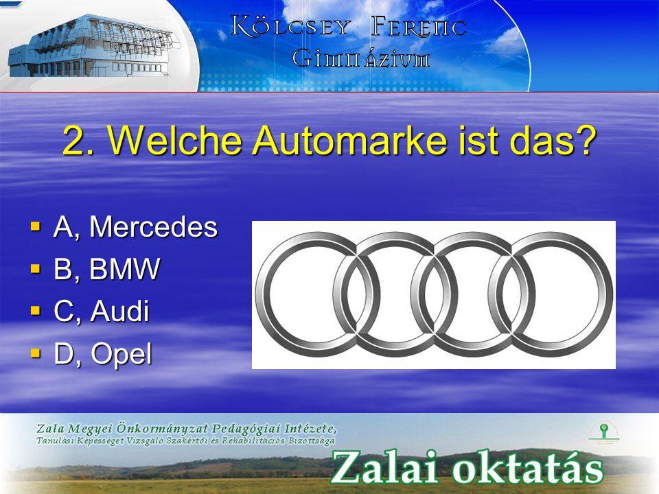 2. Welche Automarke ist das?  A, Mercedes  B, BMW  C, Audi  D, Opel