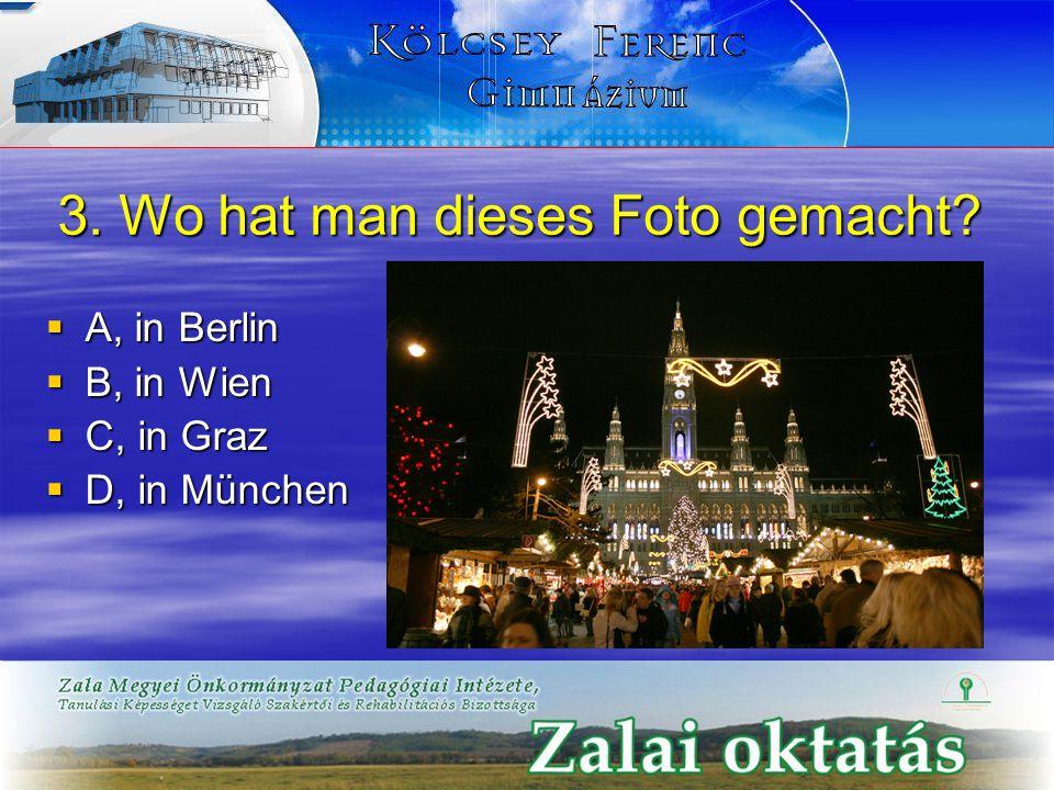 3. Wo hat man dieses Foto gemacht?  A, in Berlin  B, in Wien  C, in Graz  D, in München