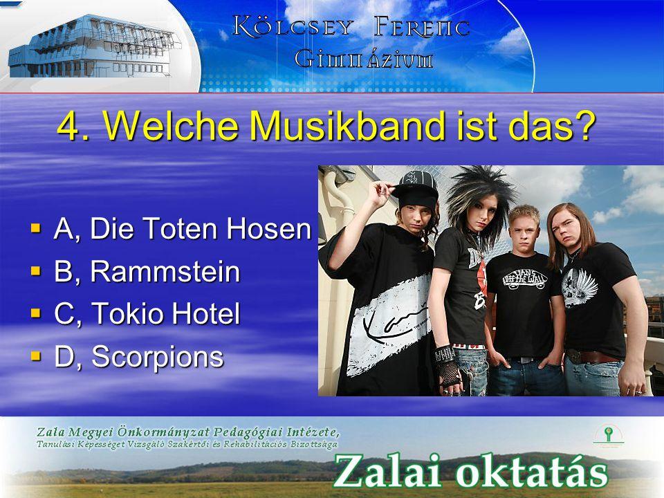 4. Welche Musikband ist das?  A, Die Toten Hosen  B, Rammstein  C, Tokio Hotel  D, Scorpions