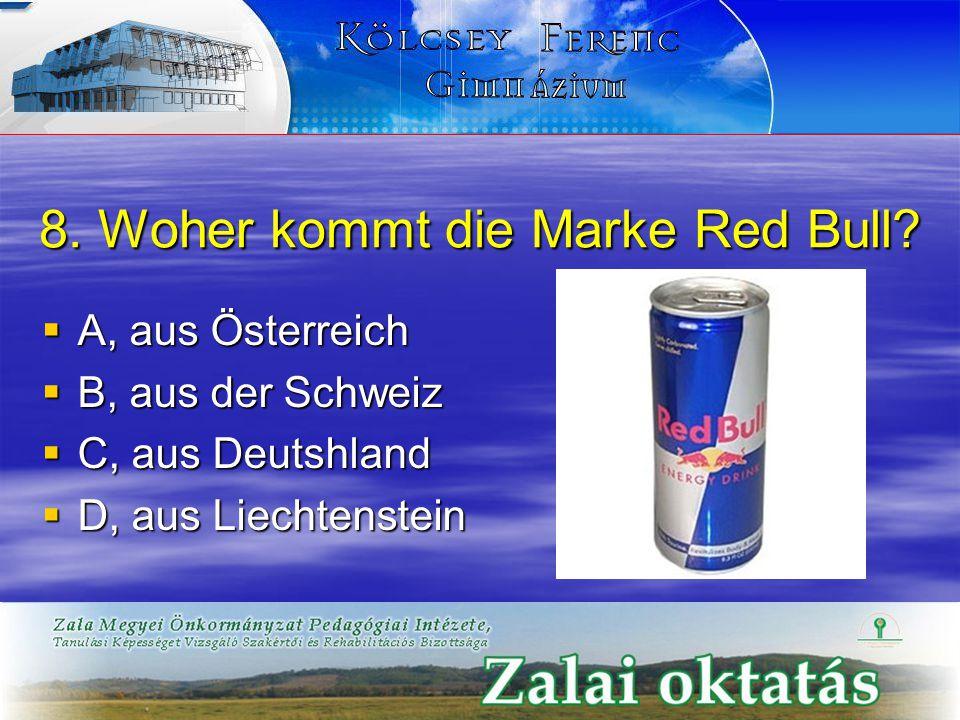 8. Woher kommt die Marke Red Bull?  A, aus Österreich  B, aus der Schweiz  C, aus Deutshland  D, aus Liechtenstein