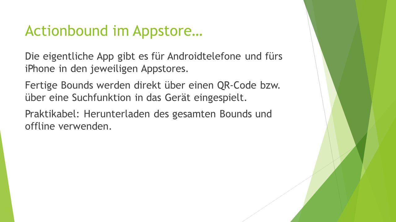 Actionbound im Appstore… Die eigentliche App gibt es für Androidtelefone und fürs iPhone in den jeweiligen Appstores.