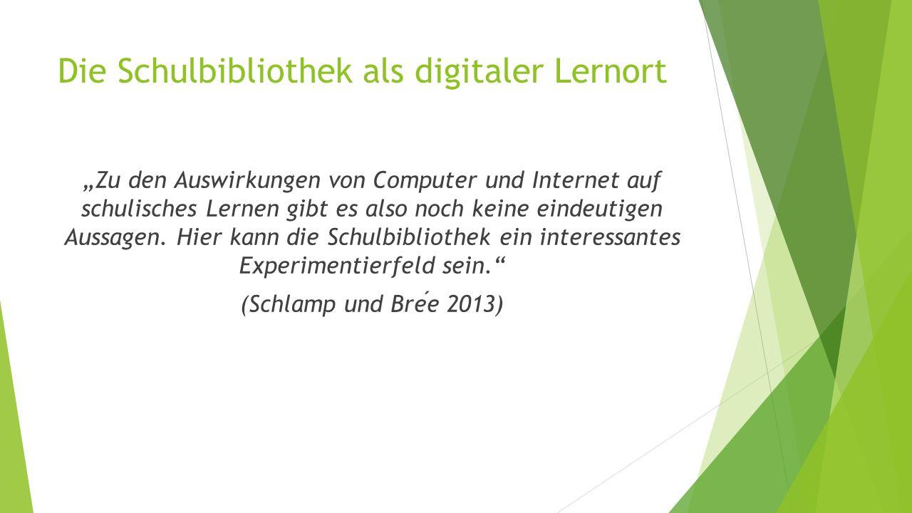 """Die Schulbibliothek als digitaler Lernort """"Zu den Auswirkungen von Computer und Internet auf schulisches Lernen gibt es also noch keine eindeutigen Aussagen."""