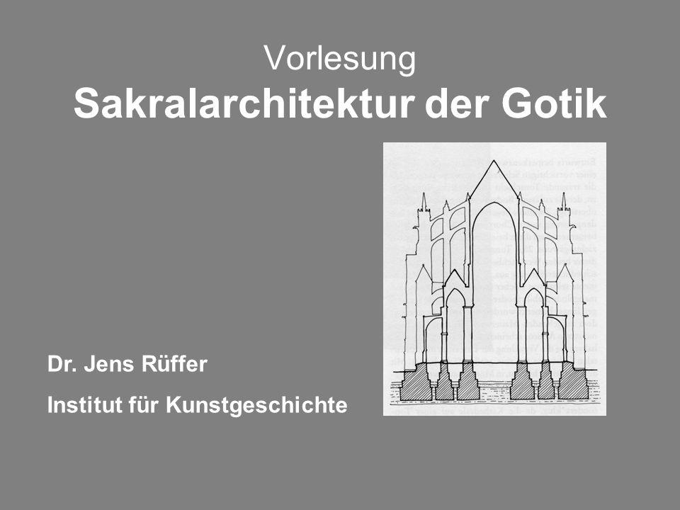 Vorlesung Sakralarchitektur der Gotik Dr. Jens Rüffer Institut für Kunstgeschichte