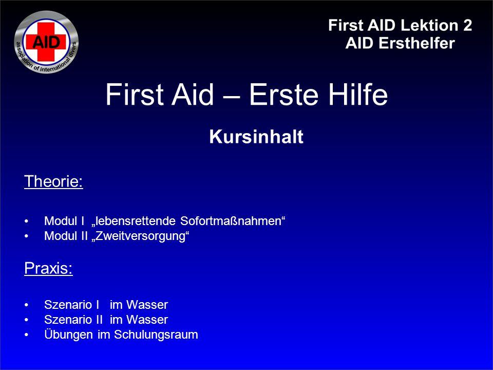"""First Aid – Erste Hilfe Kursinhalt Theorie: Modul I """"lebensrettende Sofortmaßnahmen"""" Modul II """"Zweitversorgung"""" Praxis: Szenario I im Wasser Szenario"""