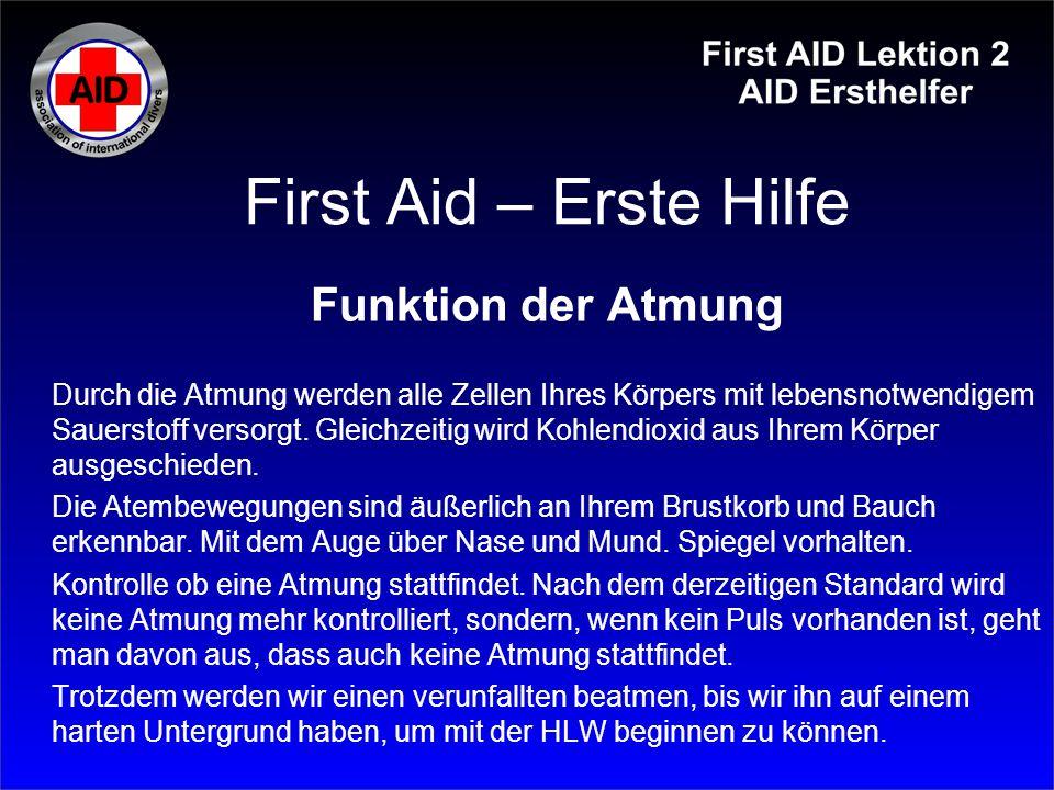 First Aid – Erste Hilfe Funktion der Atmung Durch die Atmung werden alle Zellen Ihres Körpers mit lebensnotwendigem Sauerstoff versorgt. Gleichzeitig