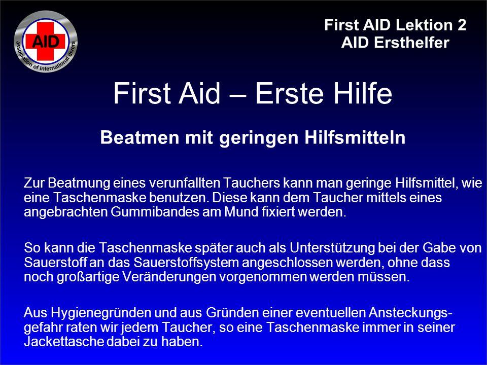 First Aid – Erste Hilfe Beatmen mit geringen Hilfsmitteln Zur Beatmung eines verunfallten Tauchers kann man geringe Hilfsmittel, wie eine Taschenmaske