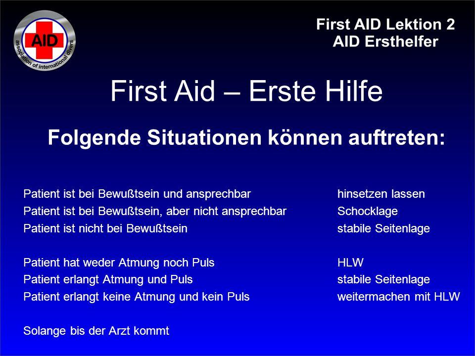 First Aid – Erste Hilfe Folgende Situationen können auftreten: Patient ist bei Bewußtsein und ansprechbarhinsetzen lassen Patient ist bei Bewußtsein,