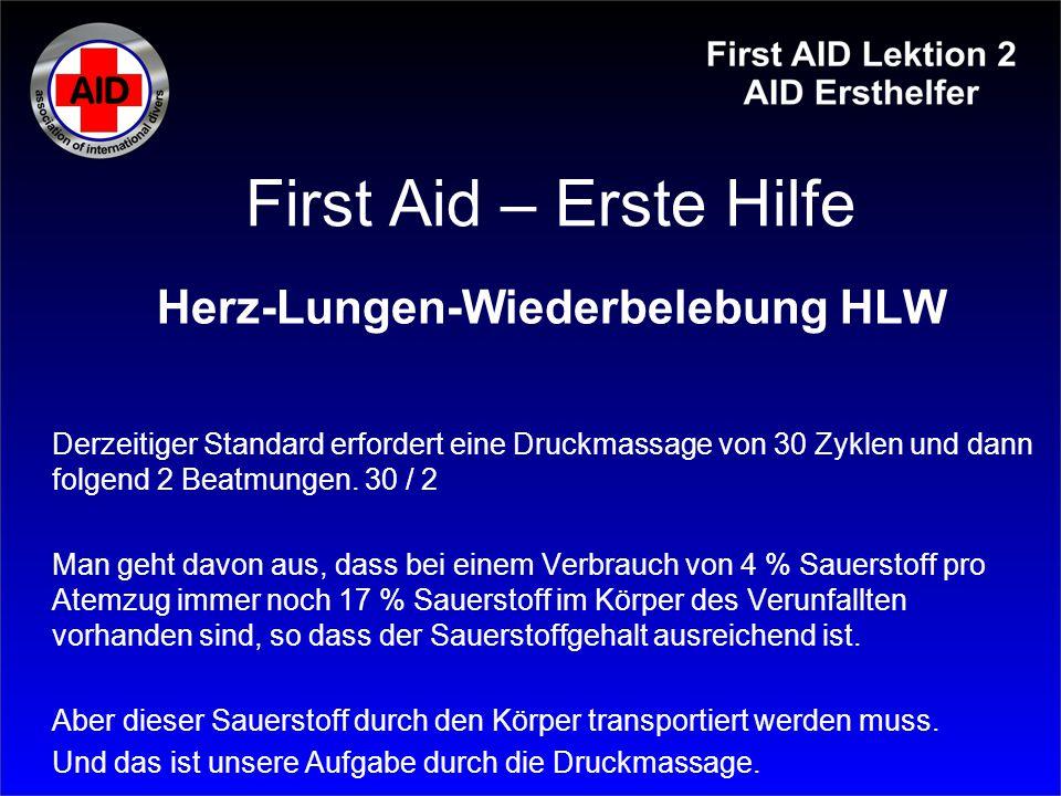 First Aid – Erste Hilfe Herz-Lungen-Wiederbelebung HLW Derzeitiger Standard erfordert eine Druckmassage von 30 Zyklen und dann folgend 2 Beatmungen. 3