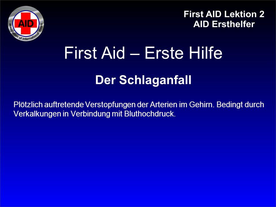 First Aid – Erste Hilfe Der Schlaganfall Plötzlich auftretende Verstopfungen der Arterien im Gehirn. Bedingt durch Verkalkungen in Verbindung mit Blut