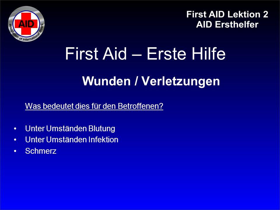 First Aid – Erste Hilfe Wunden / Verletzungen Was bedeutet dies für den Betroffenen? Unter Umständen Blutung Unter Umständen Infektion Schmerz