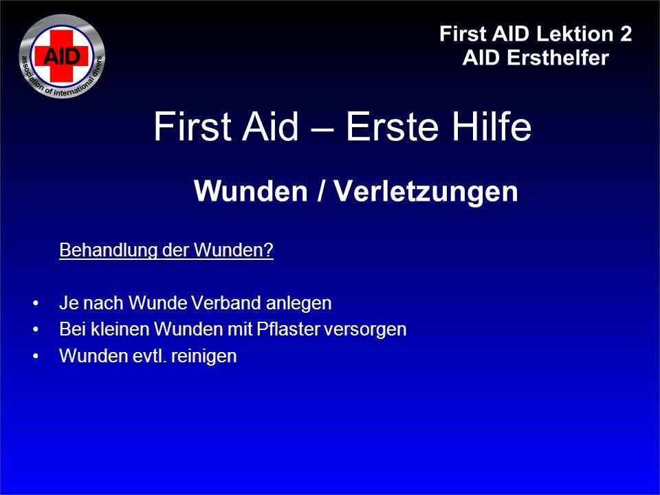 First Aid – Erste Hilfe Wunden / Verletzungen Behandlung der Wunden? Je nach Wunde Verband anlegen Bei kleinen Wunden mit Pflaster versorgen Wunden ev