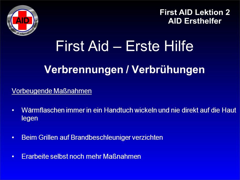 First Aid – Erste Hilfe Verbrennungen / Verbrühungen Vorbeugende Maßnahmen Wärmflaschen immer in ein Handtuch wickeln und nie direkt auf die Haut lege