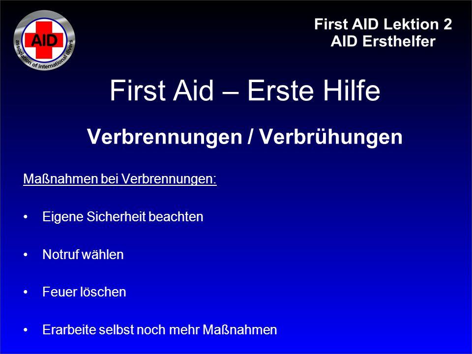 First Aid – Erste Hilfe Verbrennungen / Verbrühungen Maßnahmen bei Verbrennungen: Eigene Sicherheit beachten Notruf wählen Feuer löschen Erarbeite sel
