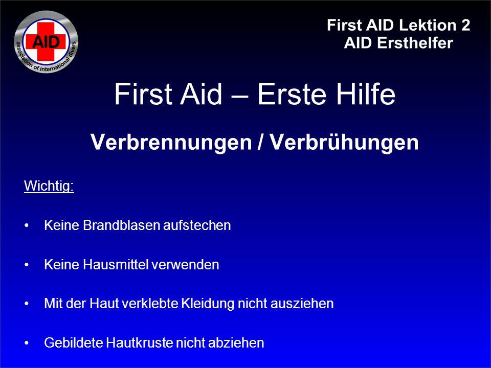 First Aid – Erste Hilfe Verbrennungen / Verbrühungen Wichtig: Keine Brandblasen aufstechen Keine Hausmittel verwenden Mit der Haut verklebte Kleidung