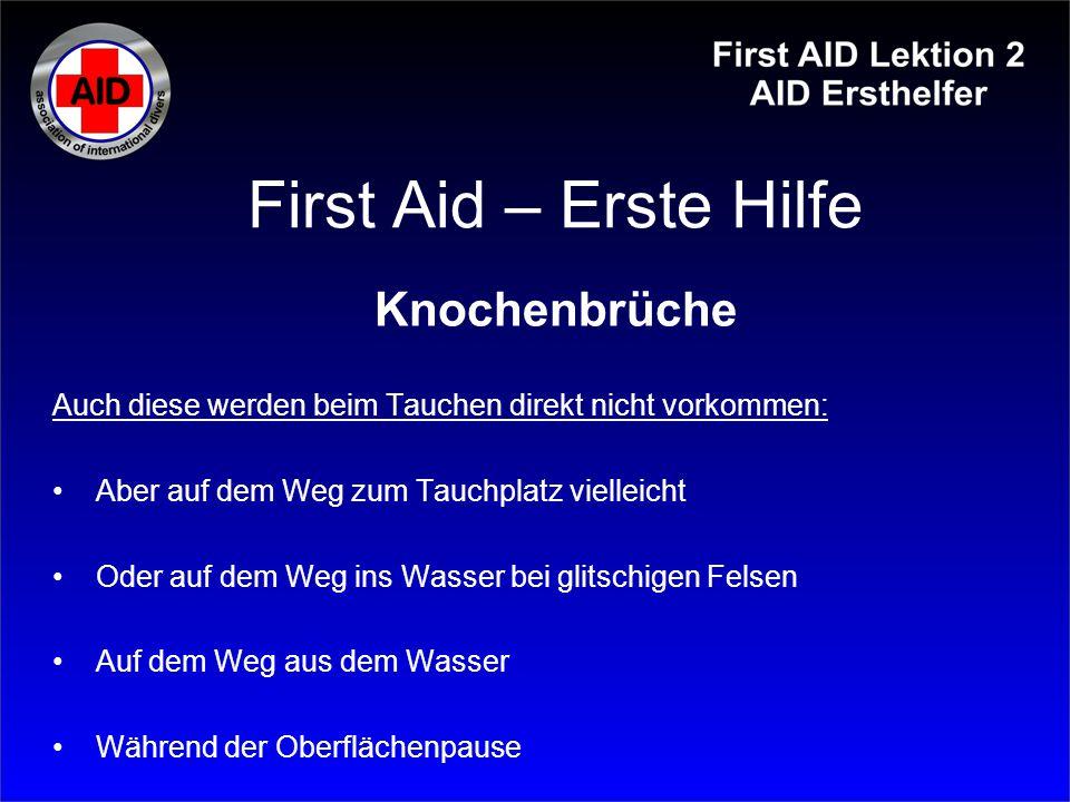 First Aid – Erste Hilfe Knochenbrüche Auch diese werden beim Tauchen direkt nicht vorkommen: Aber auf dem Weg zum Tauchplatz vielleicht Oder auf dem W