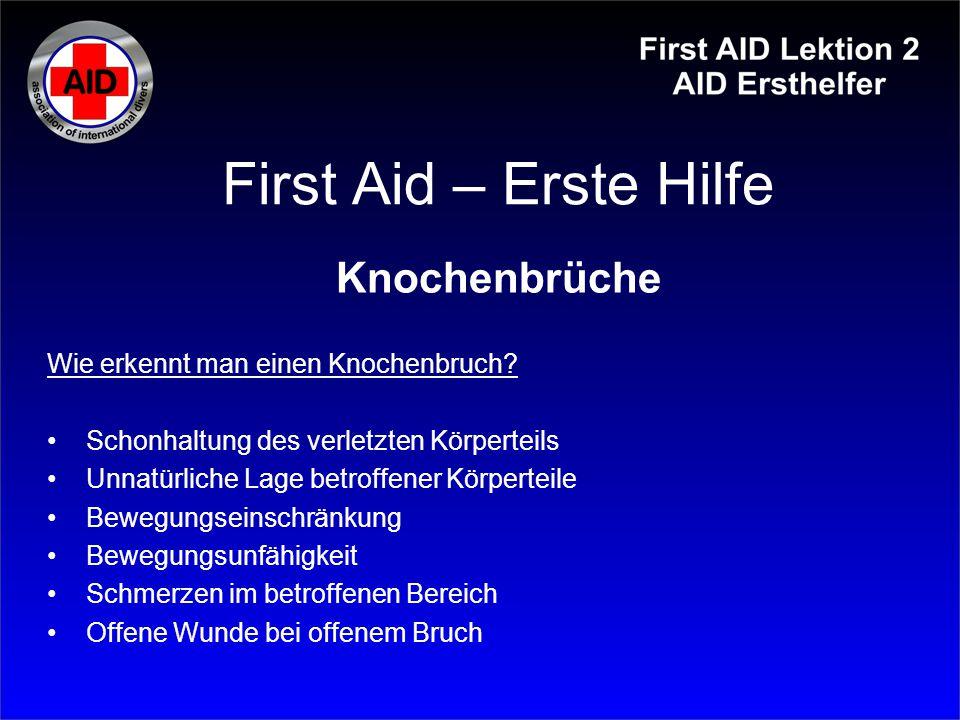 First Aid – Erste Hilfe Knochenbrüche Wie erkennt man einen Knochenbruch? Schonhaltung des verletzten Körperteils Unnatürliche Lage betroffener Körper