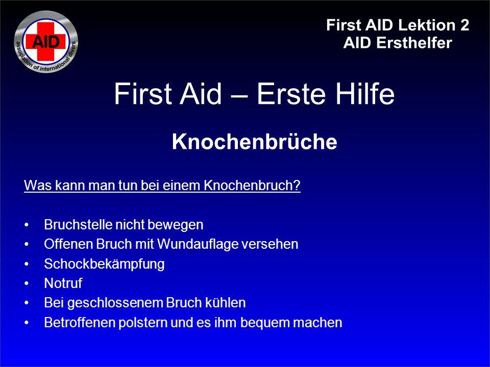 First Aid – Erste Hilfe Knochenbrüche Was kann man tun bei einem Knochenbruch? Bruchstelle nicht bewegen Offenen Bruch mit Wundauflage versehen Schock