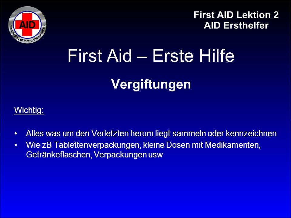 First Aid – Erste Hilfe Vergiftungen Wichtig: Alles was um den Verletzten herum liegt sammeln oder kennzeichnen Wie zB Tablettenverpackungen, kleine D