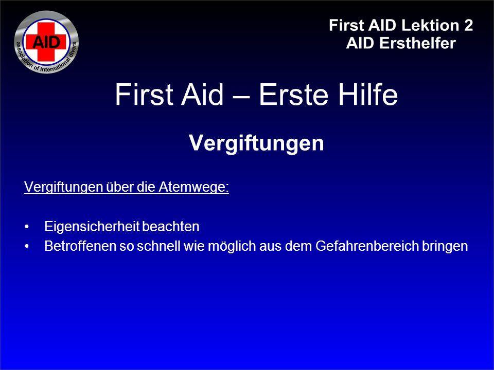 First Aid – Erste Hilfe Vergiftungen Vergiftungen über die Atemwege: Eigensicherheit beachten Betroffenen so schnell wie möglich aus dem Gefahrenberei