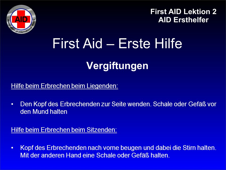 First Aid – Erste Hilfe Vergiftungen Hilfe beim Erbrechen beim Liegenden: Den Kopf des Erbrechenden zur Seite wenden. Schale oder Gefäß vor den Mund h